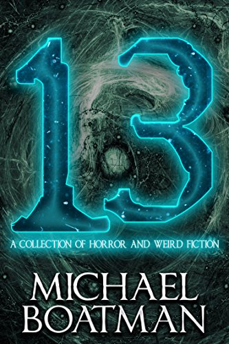 13: A Whip-round of Horror and Weird Fiction