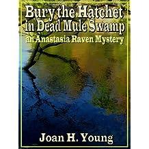 Bury the Hatchet in Dead Mule Swamp (Anastasia Raven Mysteries Book 4)