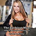 The Luckiest Man: Jake's Sexual Adventures | H. K. Kiting