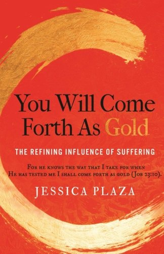 You Will Come Forth as Gold: The Refining Influence of Suffering