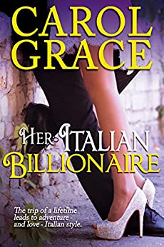 Her Italian Billionaire (The Billionaire Series Book 1) by [Grace, Carol]