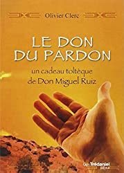 Le don du pardon : un cadeau toltèque de Don Miguel Ruiz