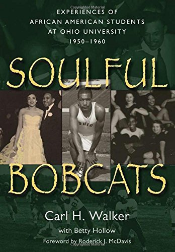 Read Online Soulful Bobcats: Experiences of African American Students at Ohio University, 1950–1960 pdf epub