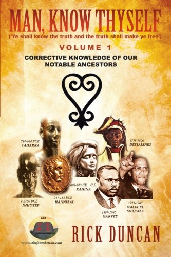 Man, Know Thyself: Volume 1 Corrective Knowledge of Our Notable Ancestors