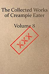 The Collected Works of Creampie Eater Volume 8