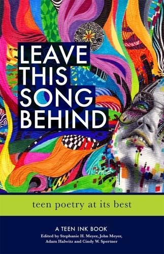 Leave This Song Behind: Teen Poetry at Its Best [John Meyer - Stephanie Meyer - Adam Halwitz - Cindy Spertner] (Tapa Blanda)