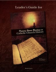 Leader's Guide Primary Source Readings in Catholic Church History
