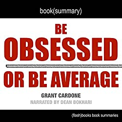 Summary of Be Obsessed or Be Average by Grant Cardone