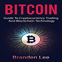 Bitcoin: Guide to Cryptocurrency Trading and Blockchain Technology Audiobook by Branden Lee Narrated by William Bahl