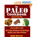The Paleo Cookbook: Healthy And Delicious Paleo Diet Recipes For Breakfast, Lunch, Dinner and Dessert - Gluten Free, Dairy Free, Allergy Free, Grain Free and Weight Loss Friendly