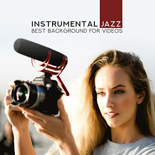 Instrumental Jazz: Best Background for Videos, Inspirational Easy Listening Jazz, Piano, Saxophone