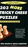 303 More Tricky Chess Puzzles, Fred Wilson and Bruce Alberston, 1580421822