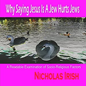 Why Saying Jesus Is a Jew Hurts Jews Audiobook