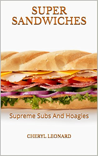 Super Sandwiches Supreme Subs And Hoagies Kindle Edition By