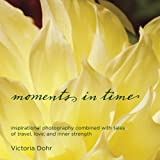 img - for moments in time: inspirational photography combined with tales of travel, love, and inner strength book / textbook / text book