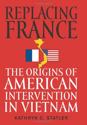 Replacing France: The Origins of American Intervention in Vietnam by Brand: The University Press of Kentucky
