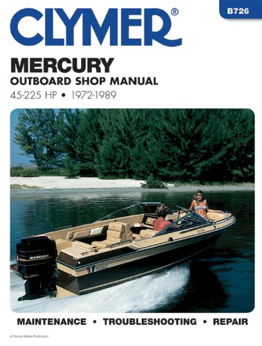 Mercury Outboard Shop Manual: 45-225 Hp, 1972-1989 (B726) (Hp Manual)