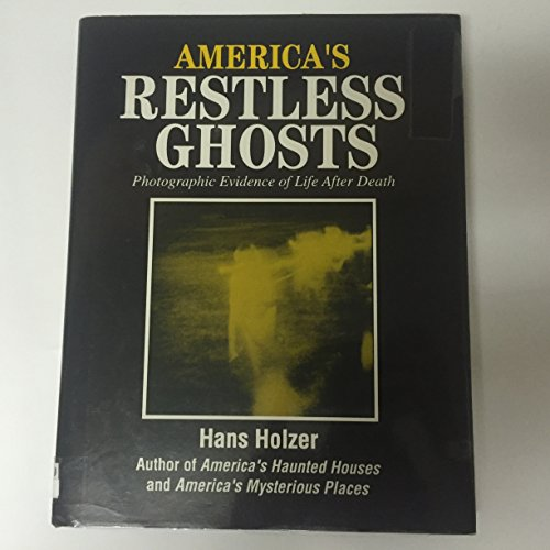 America's Restless Ghosts: Photographic Evidence for Life After Death