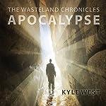 Apocalypse: Wasteland Chronicles, Book 1 | Kyle West