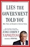Lies the Government Told You: Myth, Power, and Deception in American History, Andrew P. Napolitano, 1595552669