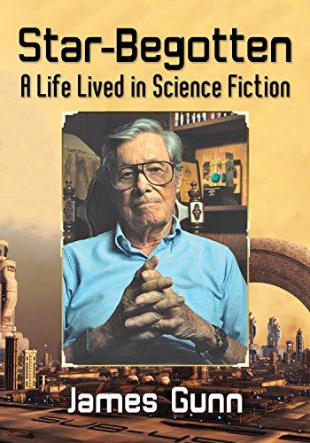 Star-Begotten: A Life Lived in Science Fiction (Star Bridge Gunn)