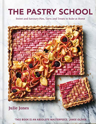 The Pastry School: Master Sweet and Savoury Pies, Tarts and Pastries at Home