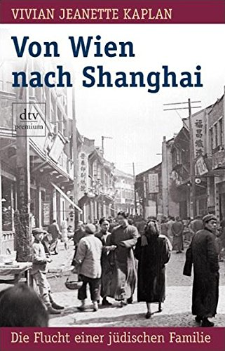 Von Wien nach Shanghai: Die Flucht einer jüdischen Familie (dtv premium)
