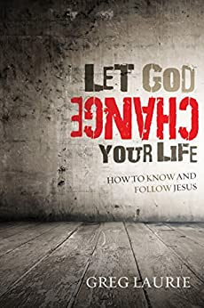 Let God Change Your Life: How to Know and Follow Jesus by [Laurie, Greg]