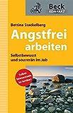 Angstfrei arbeiten: Selbstbewusst und souverän im Job (Beck kompakt)