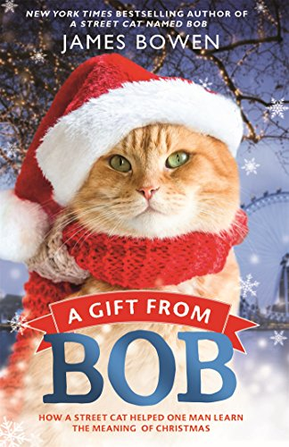 Bob Martin Spot On - A Gift from Bob: How a Street Cat Helped One Man Learn the Meaning of Christmas