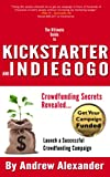 The Ultimate Guide to Kickstarter and Indiegogo: Crowdfunding Secrets Revealed