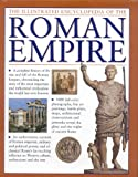 The Illustrated Encyclopedia of the Roman Empire: A Complete History of the Rise and Fall of the Roman Empire, Chronicling the Story of the Most ... ... Civilization the World Has Ever Known