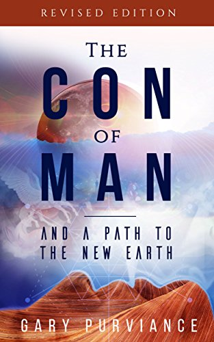 The Con Of Man: And A Path To The New Earth