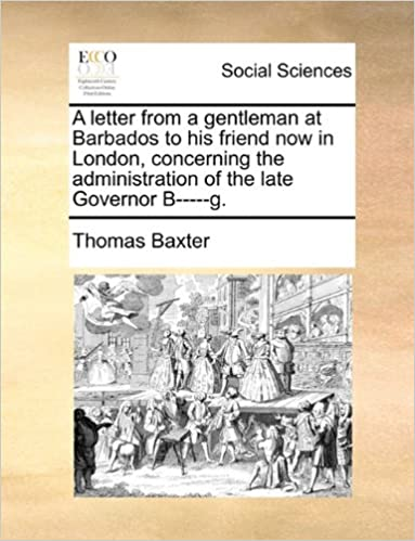 Download A letter from a gentleman at Barbados to his friend now in London, concerning the administration of the late Governor B-----g. PDF, azw (Kindle), ePub