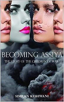 Becoming Assiya: The Story of the Children of War by [Keshwani, Simran]