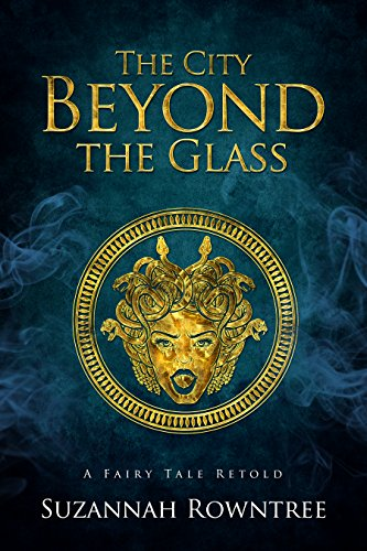 The City Beyond the Glass (A Fairy Tale Retold Book 6)