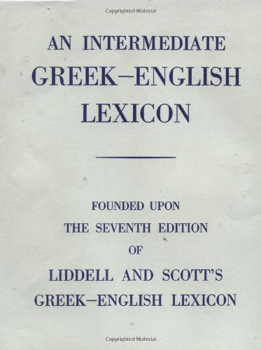 An Intermediate Greek-English Lexicon: Founded Upon the 7th Ed. of Liddell and Scott's Greek-English Lexicon. 1889.: Founded Upon the Seventh Edition of Liddell and Scott's Greek-English Lexicon