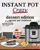 Instant Pot Crazy: Dessert Edition Instant Pot