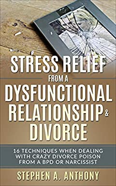 Stress Relief from a Dysfunctional Relationship & Divorce: 16 techniques when dealing with crazy divorce poison from a bpd or narcissist (Divorce Self Help Guide Books Book 1)