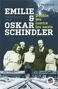Emilie et Oskar Schindler - Double jeu contre les nazis par Marie-Florence Ehret