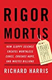 img - for Rigor Mortis: How Sloppy Science Creates Worthless Cures, Crushes Hope, and Wastes Billions book / textbook / text book
