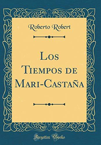 Los Tiempos de Mari-Castaña (Classic Reprint)  [Robert, Roberto] (Tapa Dura)