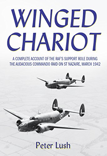 Winged Chariot: A Complete Account of the RAF's Support Role During the Victorious Command Raid on St Nazaire, March 1942