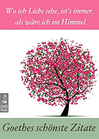Amazon Com Goethes Schönste Zitate Wo Ich Liebe Sehe