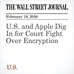 U.S. and Apple Dig In for Court Fight Over Encryption | Devlin Barrett,Daisuke Wakabayashi