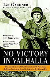 No Victory in Valhalla: The untold story of Third Battalion 506 Parachute Infantry Regiment from Bastogne to Berchtesgaden (General Military) by Ian Gardner (2014-10-21)