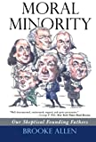 Front cover for the book Moral Minority: Our Skeptical Founding Fathers by Brooke Allen