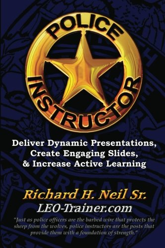 Read Online Police Instructor: Deliver Dynamic Presentations, Create Engaging Slides, & Increase Active Learning pdf