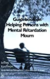 Guidebook on Helping Persons with Mental Retardation Mourn, Kauffman, Jeffrey, 0895033852