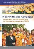 In der Mitte der Kampagne: Grassroots und Mobilisierung im Bundestagswahlkampf 2005 by Dr. Mario Voigt (2014-01-01)